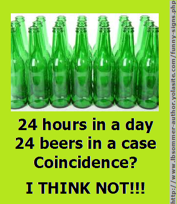 Beer quote - 24 hours in a day, 24 beers in a case, coincidence? I think not!!! lbsommer-author.yolasite.com #Funny #drinking #signs #beer