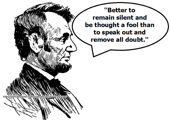 A funny sign of Abraham Lincoln quote - Better to remain silent and be thought a fool than to speak out and remove all doubt.