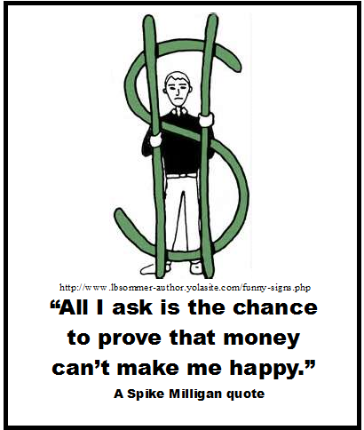 A Funny Spike Milligan quote - All I ask is the chance to prove that money can't make me happy.