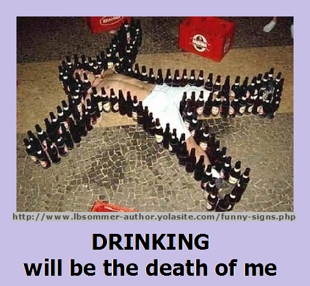 Photo titled 'Drinking will be the death of me' lbsommer-author.yolasite.com #beer #funny #signs