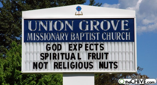 Funny church sign God expects spiritual fruit, not religious nuts.
