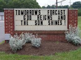 Funny church sign - Tomorrows forrecast: God reigns and the Son shines.