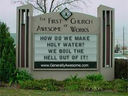 Fun church sign - How do we make holy water? We boil the hell out of it.