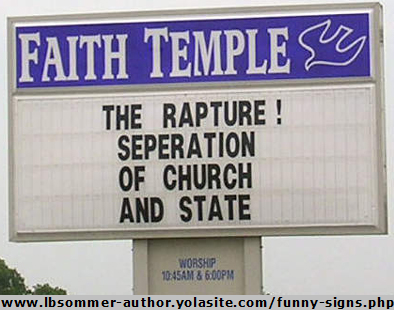 A funny church sign about Christ's return. Funny definition of rapture. The rapture, separation of church and state. lbsommer-author.yolasite.com #funnysigns
