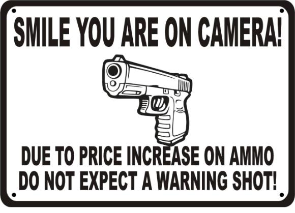 Gun sign: Due to the increase on ammo do not expect a warning shot. http://www.lbsommer-author.yolasite.com/gun-signs.php