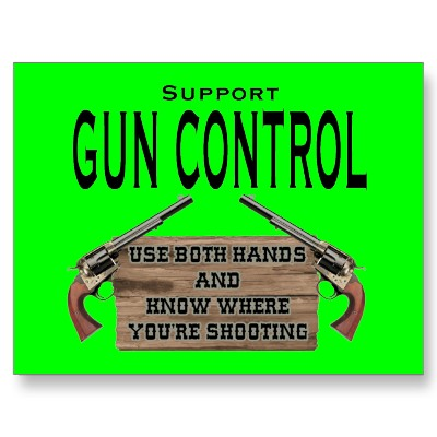 Humorous gun sign - Support gun control - use both hands and know where you are shooting. http://www.lbsommer-author.yolasite.com/gun-signs.php