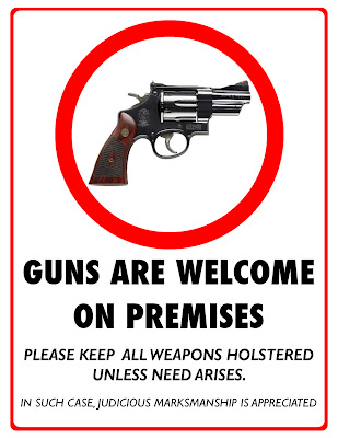 Guns are welcome on premises. Please keep all weapons holstered unless need arises. In such cases, judicial markmanship is appreciated. http://www.lbsommer-author.yolasite.com/gun-signs.php