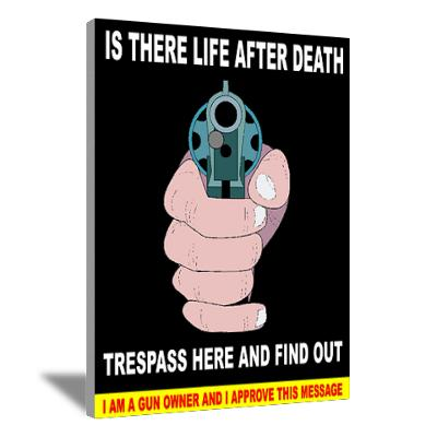 Funny trespassing sign: Is there life after death? Trespass here and find out. http://www.lbsommer-author.yolasite.com/gun-signs.php