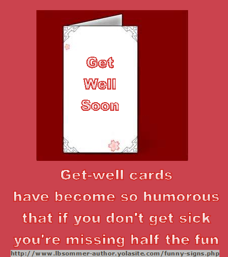 Funny quote - Get well cards have become so humorous that if you don't get sick you're missing half the fun.