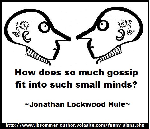 How does so much gossip fit into such small minds? A Jonathan Lockwood Huie quote.