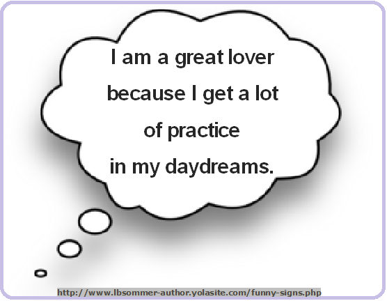 Funny photo with quote - I am a great lover because I get a lot of practice in my daydreams.