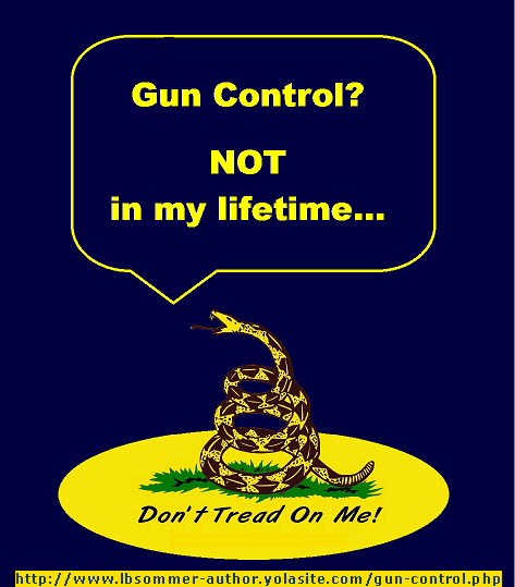 Don't tread on me. Gun Control? Not in my lifetime... http://www.lbsommer-author.yolasite.com/gun-signs.php