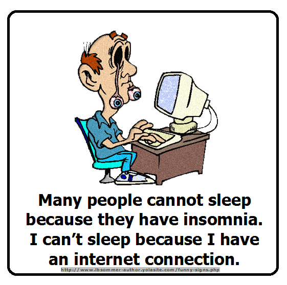 Funny sign - Many people cannot sleep because they have insomnia. I can't sleep because I have an internet connection.