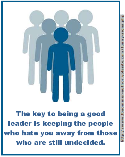 Funny quote - The key to being a good leader is keeping the people who hate you away from those who are still undecided.