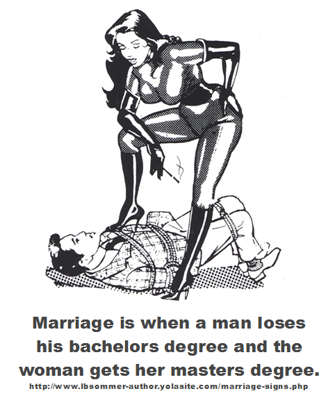 Marriage is when a man loses his bachelors degree and the woman gets her master degree.