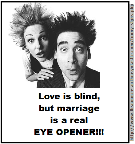 Funny sign about marriage: Love is blind, but marriage is a real eye opener.