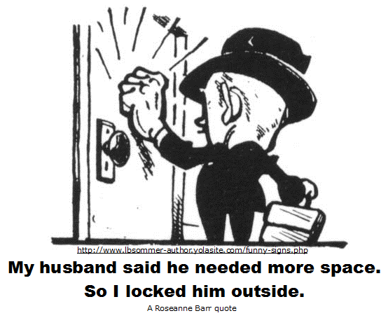A Roseanne Barr quote - My husband said he needed more space, so I locked him outside.