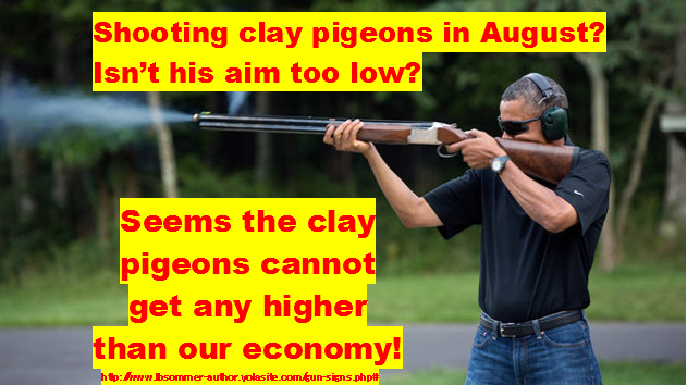 Funny sign showing Obama's photo op was most likely staged and not real... he cannot be shooting clay pigeons level to the ground, yet this is what is stated by the Whitehouse in their press release http://www.lbsommer-author.yolasite.com/gun-signs.php