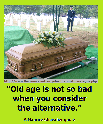 Humorous quote by Maurice Chevalier - Old age is not so bad when you consider the alternative.