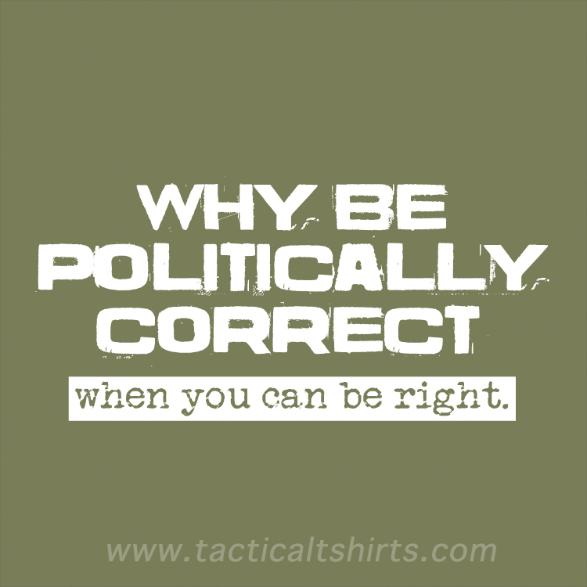 Humorous sign - why be politically correct when you can be right?
