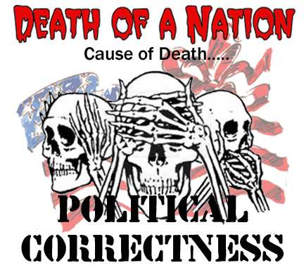 Funny but true sign - Death of a nation. Cause of death - political correctness.