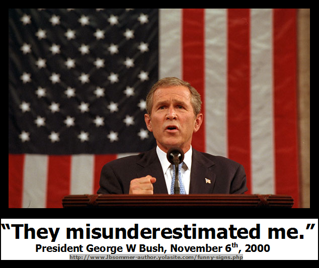 A funny but stupid George W Bush quote - They Misunderestimated Me
