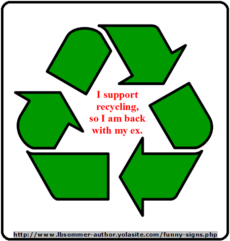 I support recycling so I am back with my ex.