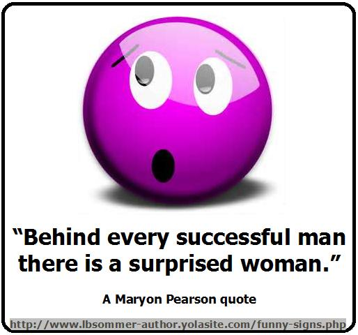 A Maryon Pearson quote - Behind every successful man there is a surprised woman.lbsommer-author.yolasite.com