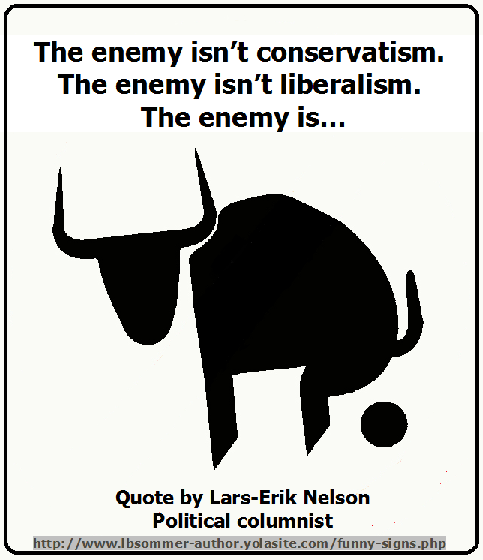 Hilarious political quote by Lars-Erik Nelson - The enemy isn't conservatism. The enemy isn't liberalism. The enmey is bullshit.