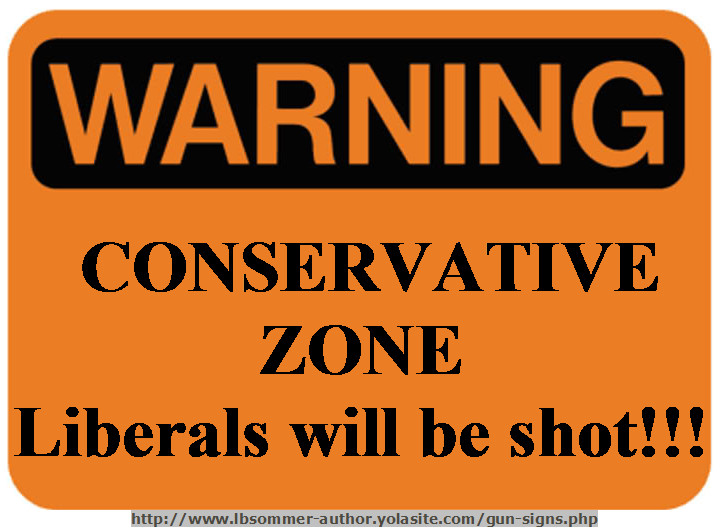 Funny gun owner sign - Warning: Conservative zone, liberals will be shot. http://www.lbsommer-author.yolasite.com/gun-signs.php