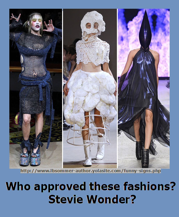 Funny photo of crazy fashion designs. Who approved these fashions? Stevie Wonder?
