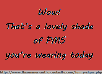 Wow! That's a lovely shade of PMS you're wearing today.