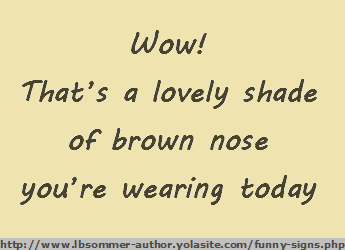 Wow! That's a love shade of brown nose you're wearing today.