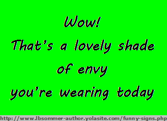 Funny sign for women - Wow! That's a lovely shade of envy you're wearing today.